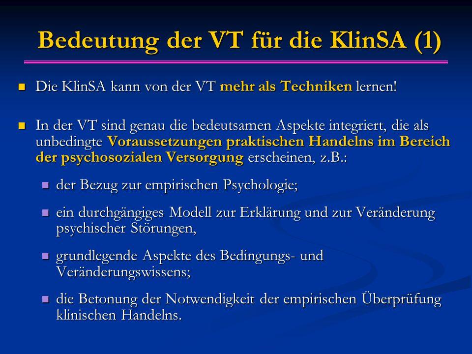 Bedeutung der VT für die KlinSA (1) Die KlinSA kann von der VT mehr als Techniken lernen.