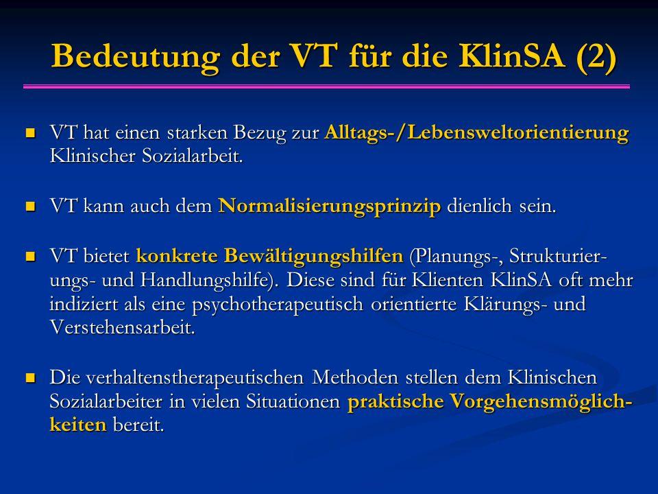 Bedeutung der VT für die KlinSA (2) VT hat einen starken Bezug zur Alltags-/Lebensweltorientierung Klinischer Sozialarbeit.