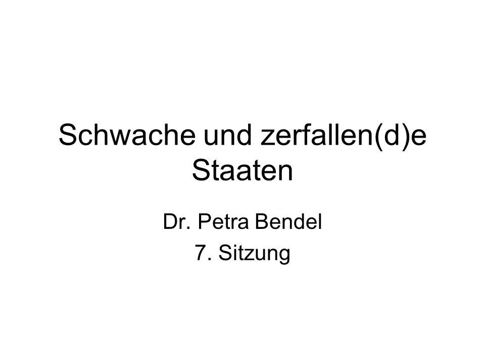 Schwache und zerfallen(d)e Staaten Dr. Petra Bendel 7. Sitzung