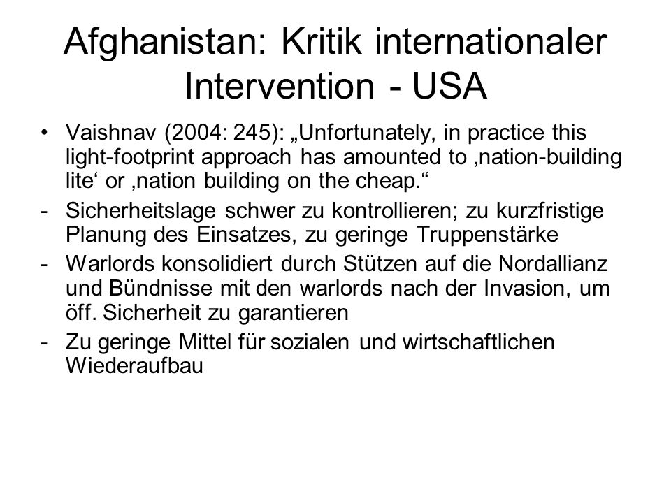 "Afghanistan: Kritik internationaler Intervention - USA Vaishnav (2004: 245): ""Unfortunately, in practice this light-footprint approach has amounted to"