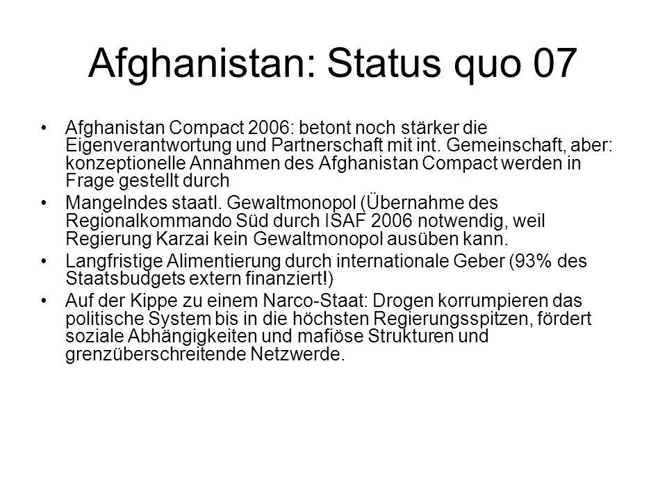 Afghanistan: Status quo 07 Afghanistan Compact 2006: betont noch stärker die Eigenverantwortung und Partnerschaft mit int.
