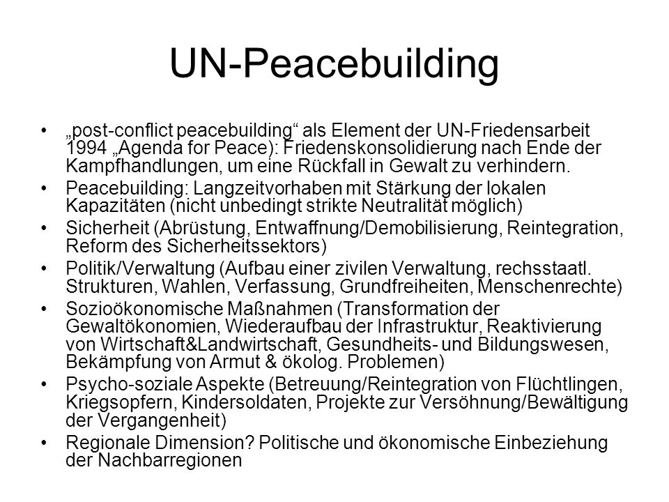 "UN-Peacebuilding ""post-conflict peacebuilding"" als Element der UN-Friedensarbeit 1994 ""Agenda for Peace): Friedenskonsolidierung nach Ende der Kampfha"