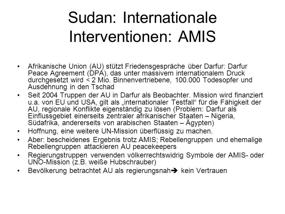 Sudan: Internationale Interventionen: AMIS Afrikanische Union (AU) stützt Friedensgespräche über Darfur: Darfur Peace Agreement (DPA), das unter massivem internationalem Druck durchgesetzt wird < 2 Mio.