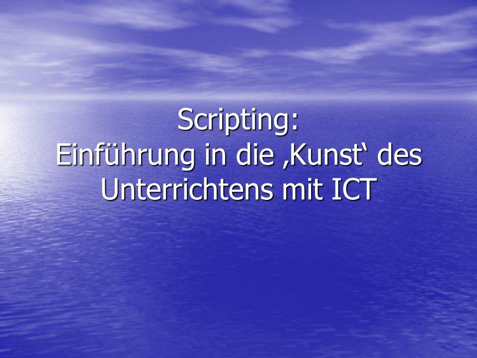 Scripting: Einführung in die 'Kunst' des Unterrichtens mit ICT