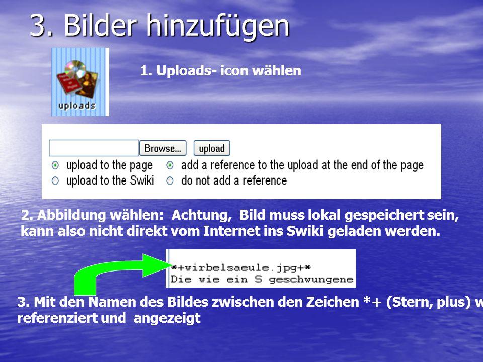 3. Bilder hinzufügen 1. Uploads- icon wählen 2. Abbildung wählen: Achtung, Bild muss lokal gespeichert sein, kann also nicht direkt vom Internet ins S