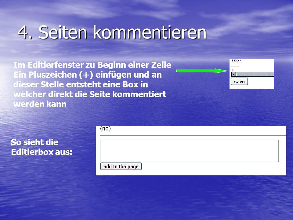 4. Seiten kommentieren Im Editierfenster zu Beginn einer Zeile Ein Pluszeichen (+) einfügen und an dieser Stelle entsteht eine Box in welcher direkt d