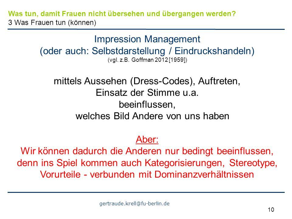 gertraude.krell@fu-berlin.de 10 Impression Management (oder auch: Selbstdarstellung / Eindruckshandeln) (vgl. z.B. Goffman 2012 [1959]) mittels Ausseh