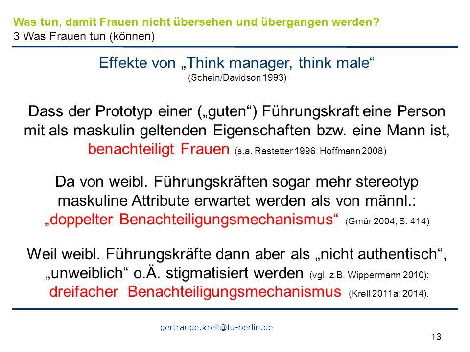 """gertraude.krell@fu-berlin.de 13 Effekte von """"Think manager, think male"""" (Schein/Davidson 1993) Dass der Prototyp einer (""""guten"""") Führungskraft eine Pe"""