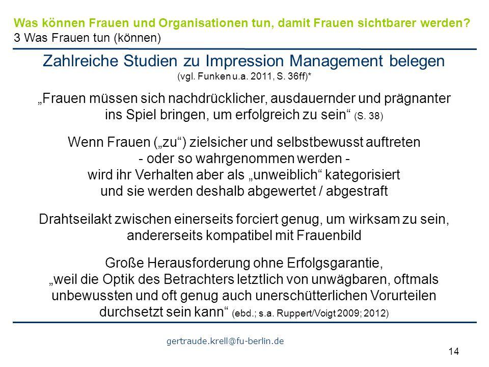 "gertraude.krell@fu-berlin.de 14 Zahlreiche Studien zu Impression Management belegen (vgl. Funken u.a. 2011, S. 36ff)* ""Frauen müssen sich nachdrücklic"