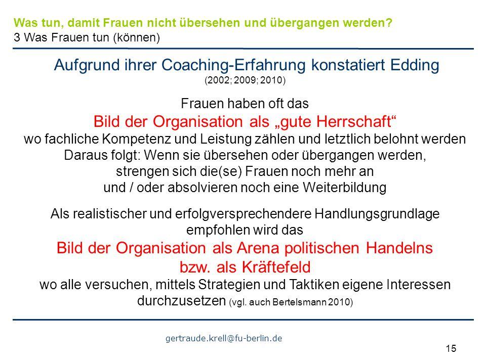 gertraude.krell@fu-berlin.de 15 Aufgrund ihrer Coaching-Erfahrung konstatiert Edding (2002; 2009; 2010) Frauen haben oft das Bild der Organisation als