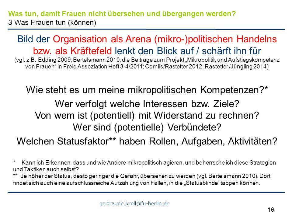 gertraude.krell@fu-berlin.de 16 Bild der Organisation als Arena (mikro-)politischen Handelns bzw. als Kräftefeld lenkt den Blick auf / schärft ihn für