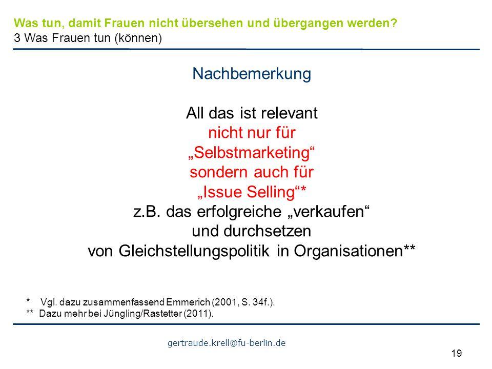 """gertraude.krell@fu-berlin.de 19 Nachbemerkung All das ist relevant nicht nur für """"Selbstmarketing"""" sondern auch für """"Issue Selling""""* z.B. das erfolgre"""