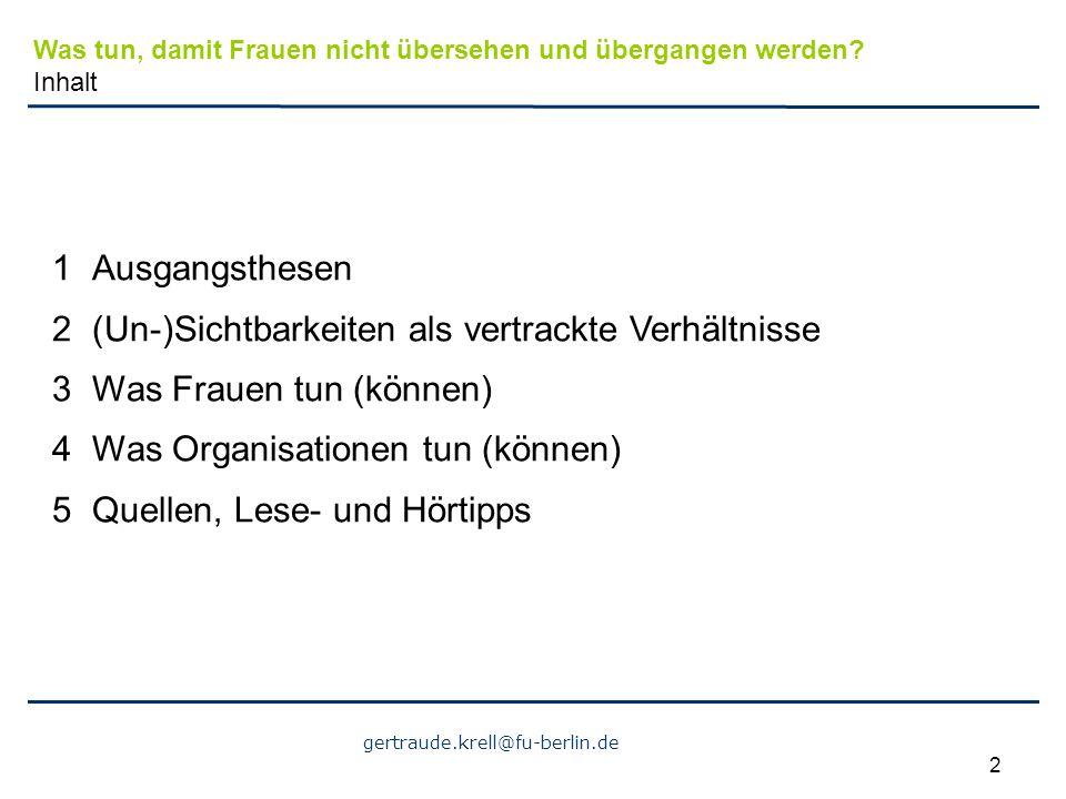 gertraude.krell@fu-berlin.de 2 1Ausgangsthesen 2(Un-)Sichtbarkeiten als vertrackte Verhältnisse 3Was Frauen tun (können) 4Was Organisationen tun (könn