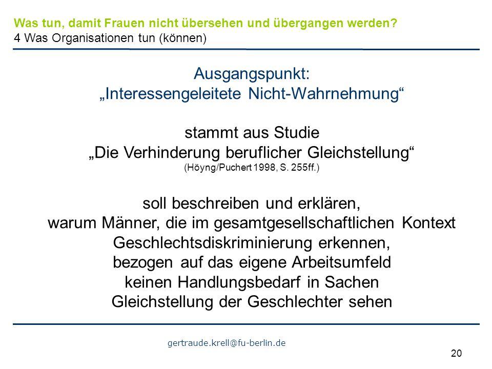 """gertraude.krell@fu-berlin.de 20 Ausgangspunkt: """"Interessengeleitete Nicht-Wahrnehmung"""" stammt aus Studie """"Die Verhinderung beruflicher Gleichstellung"""""""