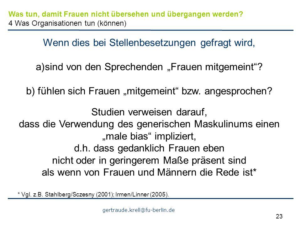 """gertraude.krell@fu-berlin.de 23 Wenn dies bei Stellenbesetzungen gefragt wird, a)sind von den Sprechenden """"Frauen mitgemeint""""? b) fühlen sich Frauen """""""