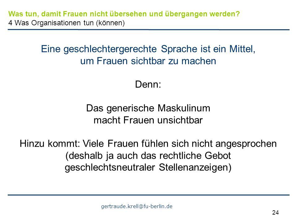 gertraude.krell@fu-berlin.de 24 Eine geschlechtergerechte Sprache ist ein Mittel, um Frauen sichtbar zu machen Denn: Das generische Maskulinum macht F