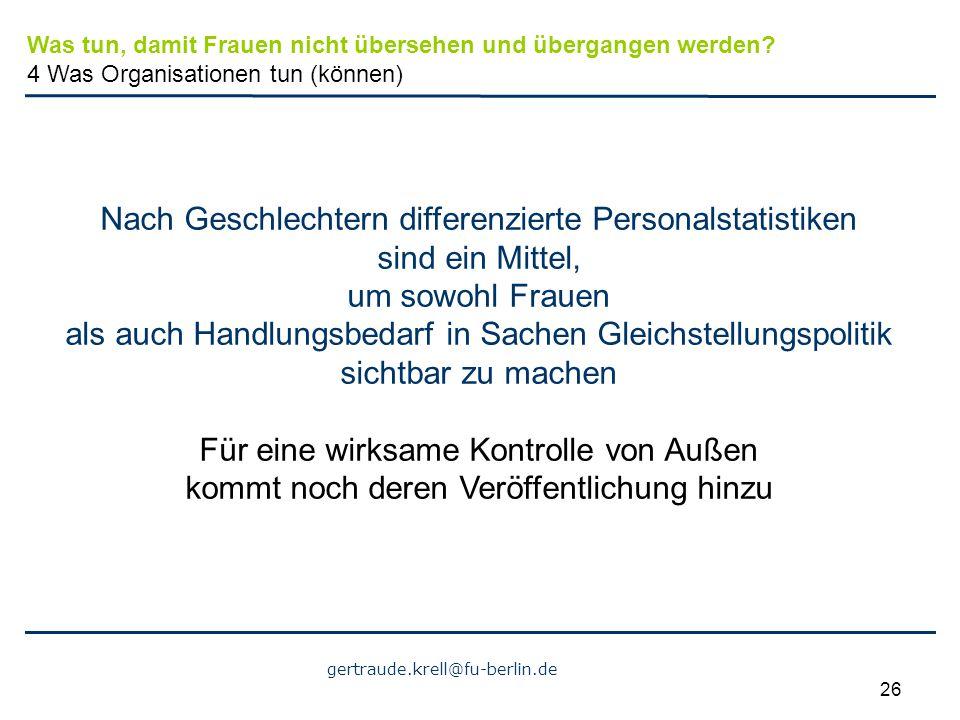 gertraude.krell@fu-berlin.de 26 Nach Geschlechtern differenzierte Personalstatistiken sind ein Mittel, um sowohl Frauen als auch Handlungsbedarf in Sa