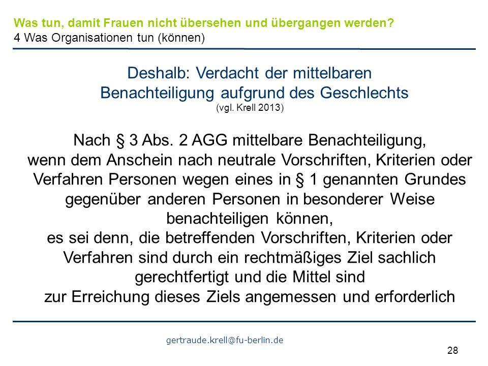gertraude.krell@fu-berlin.de 28 Deshalb: Verdacht der mittelbaren Benachteiligung aufgrund des Geschlechts (vgl. Krell 2013) Nach § 3 Abs. 2 AGG mitte