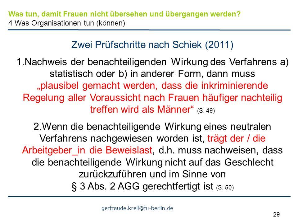 gertraude.krell@fu-berlin.de 29 Zwei Prüfschritte nach Schiek (2011) 1.Nachweis der benachteiligenden Wirkung des Verfahrens a) statistisch oder b) in