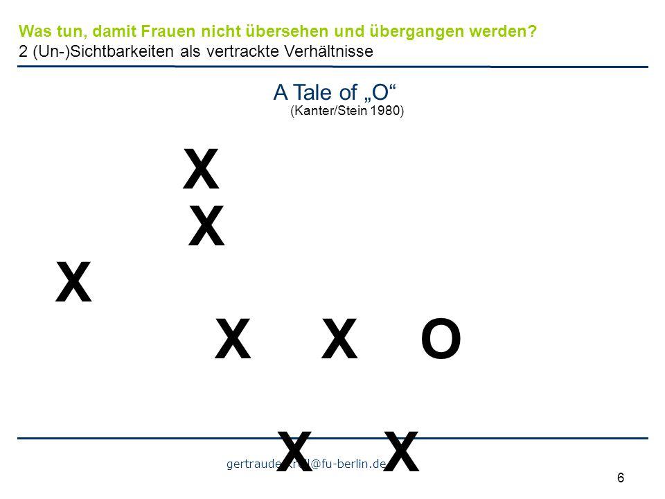 """gertraude.krell@fu-berlin.de 6 A Tale of """"O"""" (Kanter/Stein 1980) X X X XX O X X Was tun, damit Frauen nicht übersehen und übergangen werden? 2 (Un-)Si"""