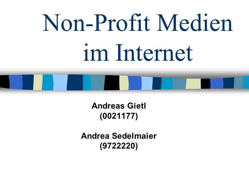 Non-Profit Medien im Internet Andreas Gietl (0021177) Andrea Sedelmaier (9722220)