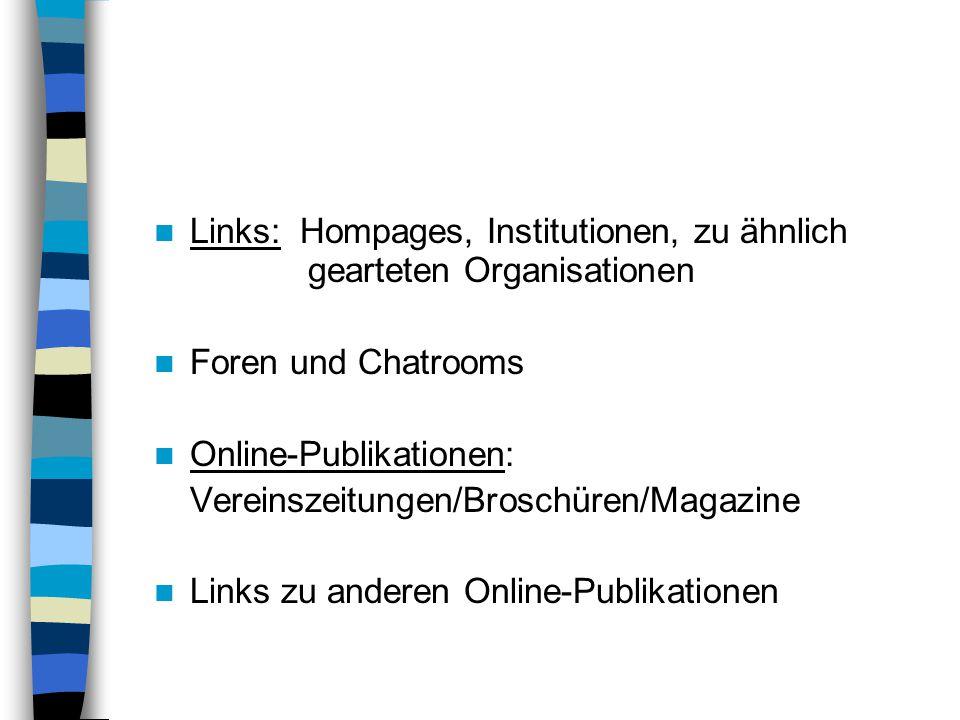 Links: Hompages, Institutionen, zu ähnlich gearteten Organisationen Foren und Chatrooms Online-Publikationen: Vereinszeitungen/Broschüren/Magazine Lin