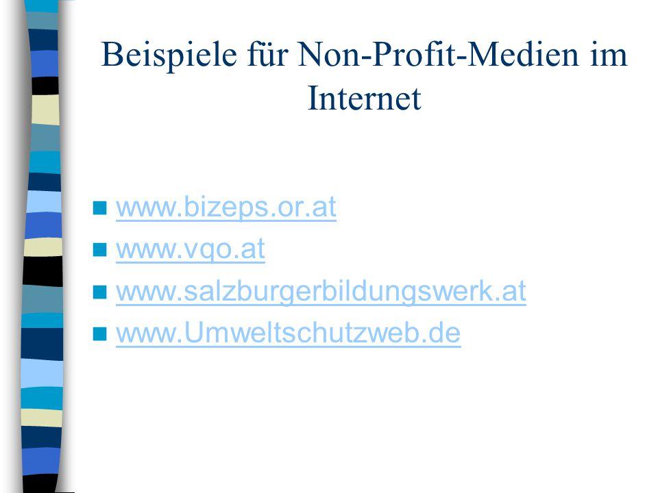 Beispiele für Non-Profit-Medien im Internet www.bizeps.or.at www.vqo.at www.salzburgerbildungswerk.at www.Umweltschutzweb.de
