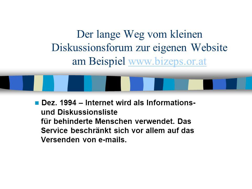 Der lange Weg vom kleinen Diskussionsforum zur eigenen Website am Beispiel www.bizeps.or.atwww.bizeps.or.at Dez. 1994 – Internet wird als Informations