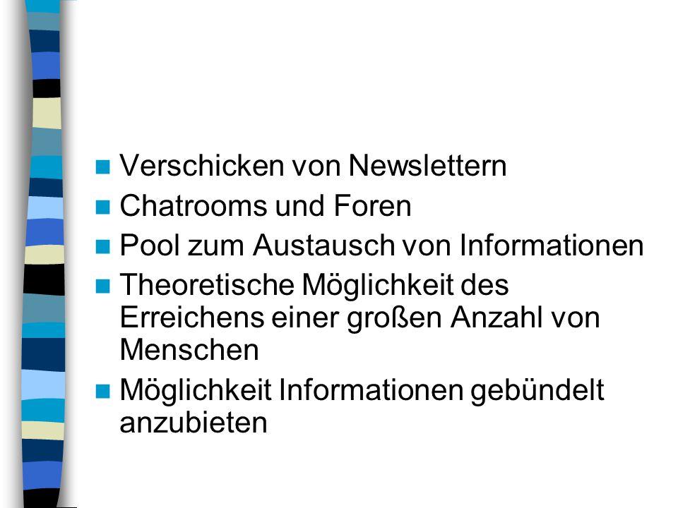 Verschicken von Newslettern Chatrooms und Foren Pool zum Austausch von Informationen Theoretische Möglichkeit des Erreichens einer großen Anzahl von M