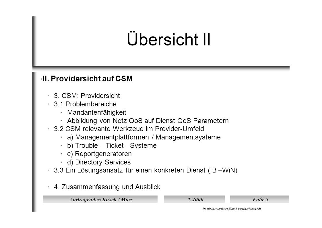 Vortragender: Kirsch / Mors7.2000Folie 5 Datei: /home/alex/office52/user/work/csm.sdd Übersicht II  II.