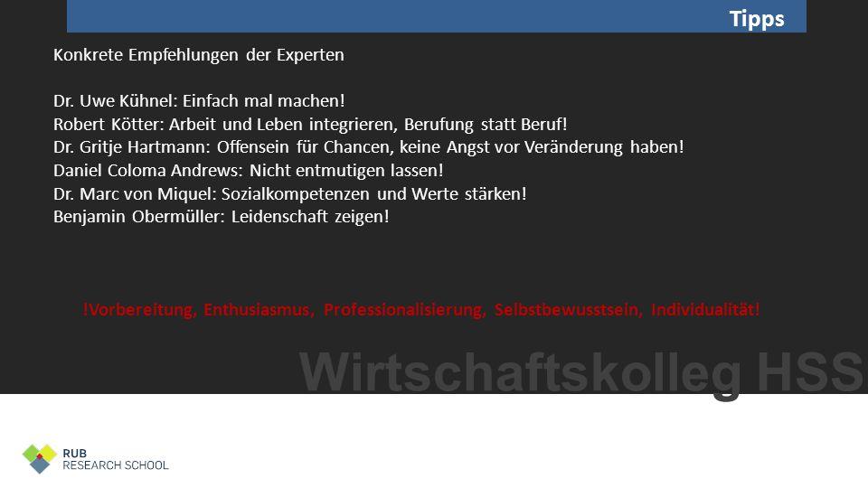 Wirtschaftskolleg HSS Tipps Konkrete Empfehlungen der Experten Dr. Uwe Kühnel: Einfach mal machen! Robert Kötter: Arbeit und Leben integrieren, Berufu