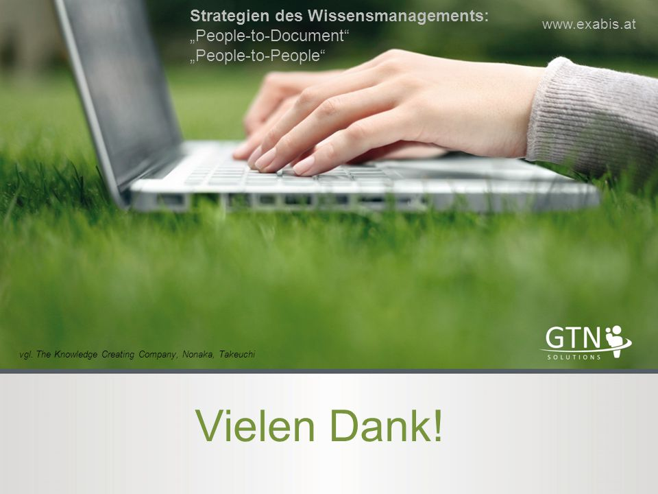 "Vielen Dank! www.exabis.at Strategien des Wissensmanagements: ""People-to-Document"" ""People-to-People"" vgl. The Knowledge Creating Company, Nonaka, Tak"