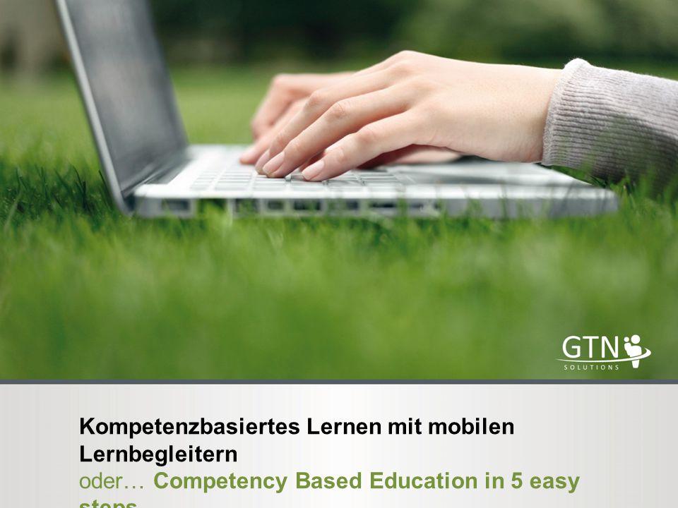 Kompetenzbasiertes Lernen mit mobilen Lernbegleitern oder… Competency Based Education in 5 easy steps