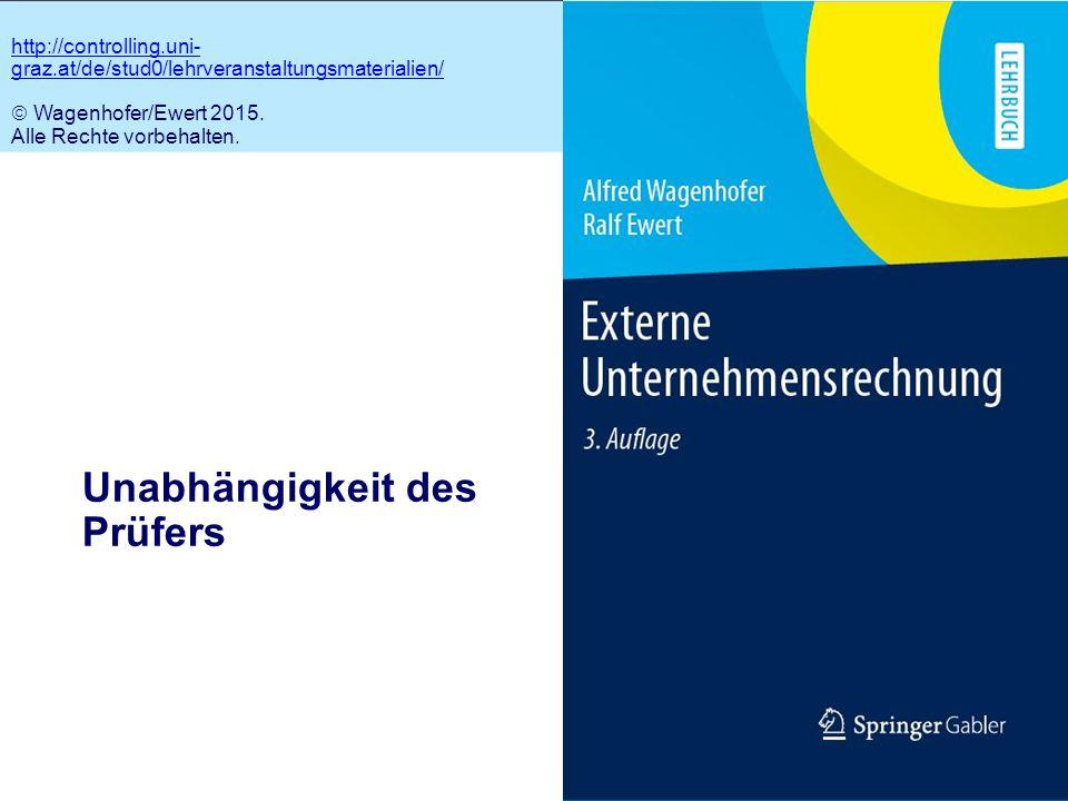 11.1 Unabhängigkeit des Prüfers http://controlling.uni- graz.at/de/stud0/lehrveranstaltungsmaterialien/  Wagenhofer/Ewert 2015. Alle Rechte vorbehalt