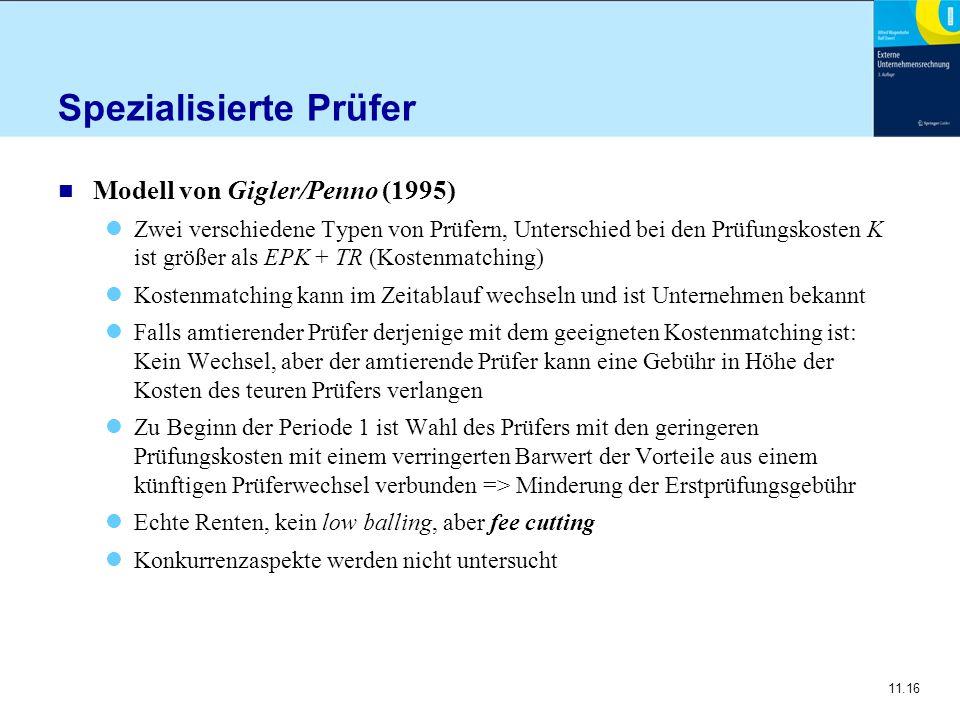 11.16 Spezialisierte Prüfer n Modell von Gigler/Penno (1995) Zwei verschiedene Typen von Prüfern, Unterschied bei den Prüfungskosten K ist größer als