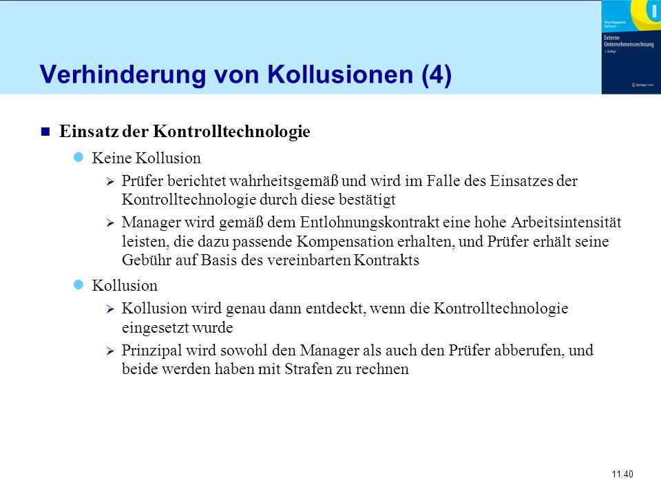 11.40 Verhinderung von Kollusionen (4) n Einsatz der Kontrolltechnologie Keine Kollusion  Prüfer berichtet wahrheitsgemäß und wird im Falle des Einsa