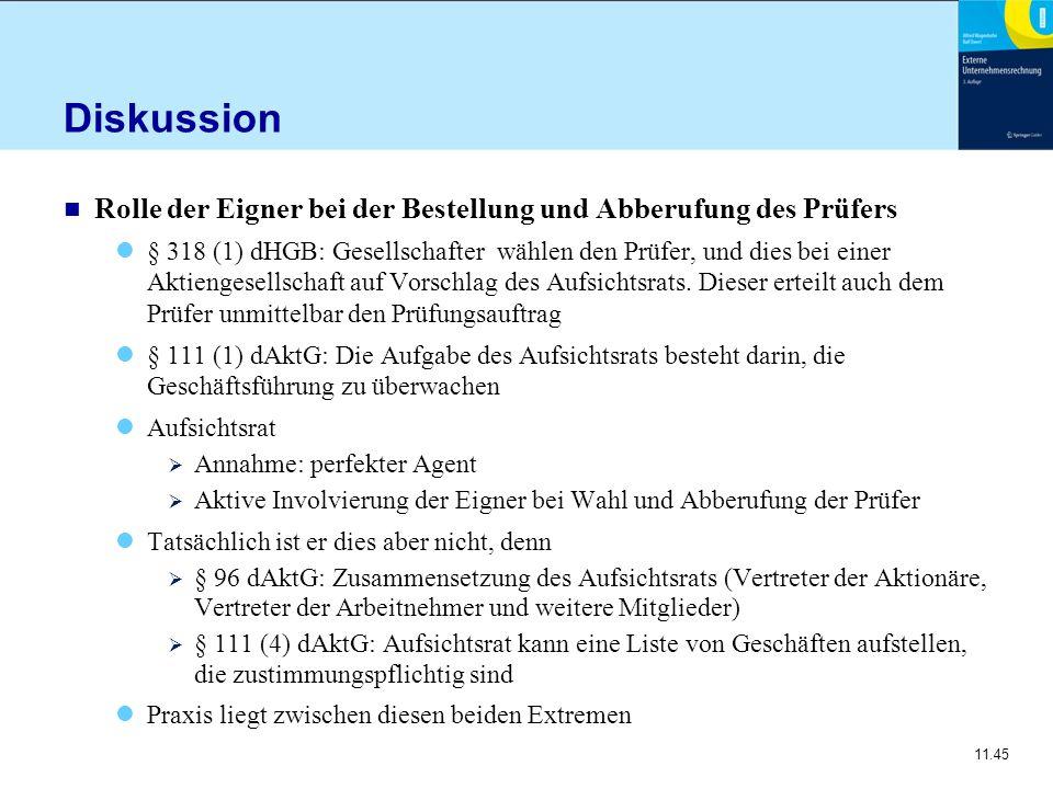 11.45 Diskussion n Rolle der Eigner bei der Bestellung und Abberufung des Prüfers § 318 (1) dHGB: Gesellschafter wählen den Prüfer, und dies bei einer