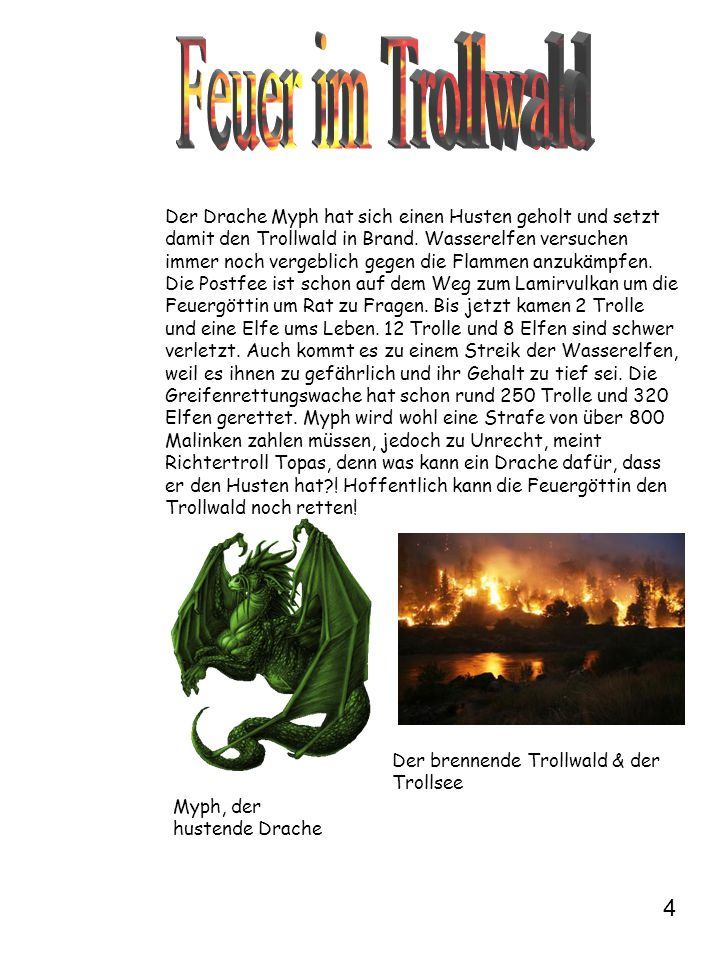 Der Drache Myph hat sich einen Husten geholt und setzt damit den Trollwald in Brand. Wasserelfen versuchen immer noch vergeblich gegen die Flammen anz