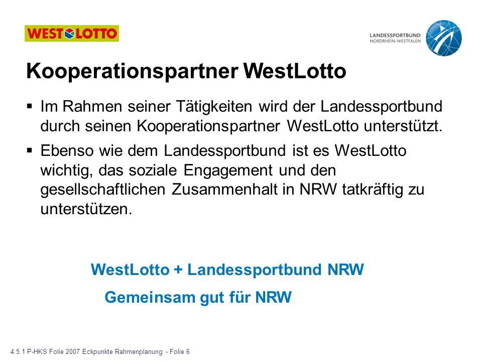 Imagefilm WestLotto - Einspieler 4.5.1 P-HKS Folie 2007 Eckpunkte Rahmenplanung - Folie 7