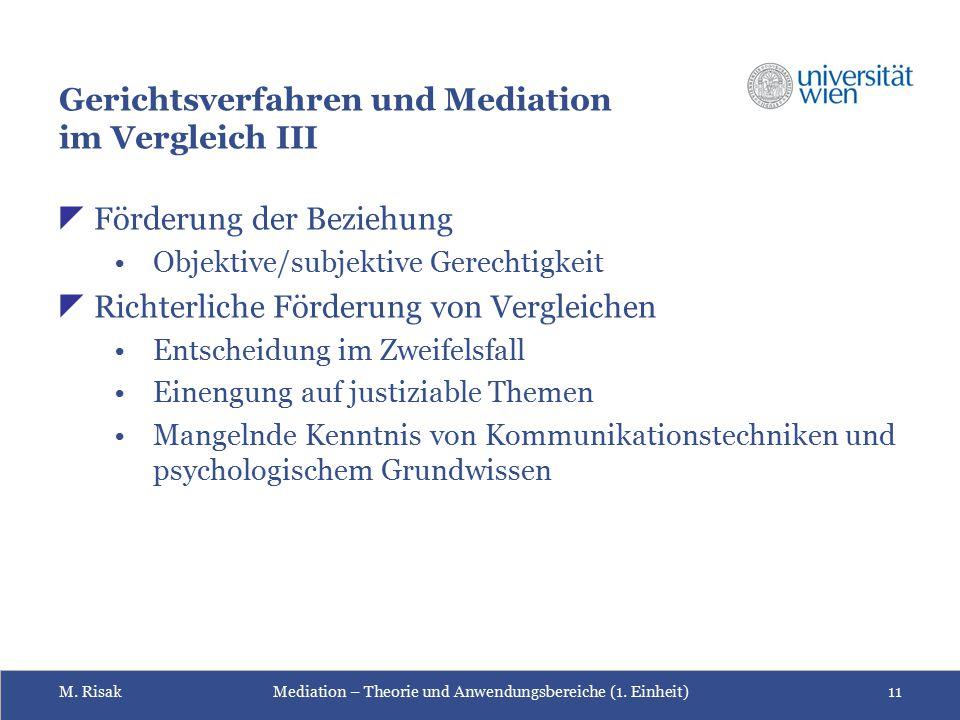M. RisakMediation – Theorie und Anwendungsbereiche (1. Einheit)11 Gerichtsverfahren und Mediation im Vergleich III  Förderung der Beziehung Objektive
