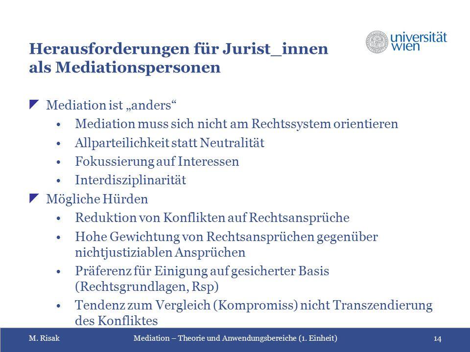 """M. RisakMediation – Theorie und Anwendungsbereiche (1. Einheit)14 Herausforderungen für Jurist_innen als Mediationspersonen  Mediation ist """"anders"""" M"""
