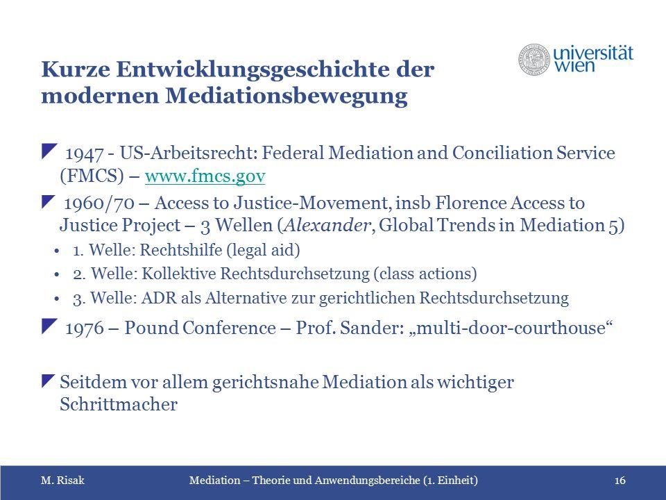 M. RisakMediation – Theorie und Anwendungsbereiche (1. Einheit)16 Kurze Entwicklungsgeschichte der modernen Mediationsbewegung  1947 - US-Arbeitsrech
