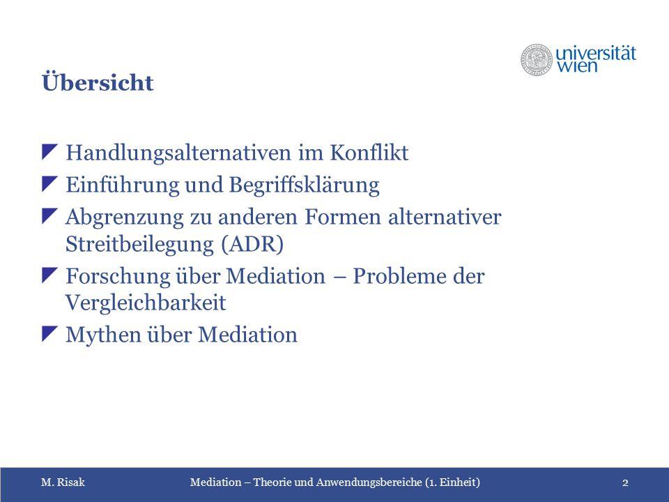M. RisakMediation – Theorie und Anwendungsbereiche (1. Einheit)2 Übersicht  Handlungsalternativen im Konflikt  Einführung und Begriffsklärung  Abgr