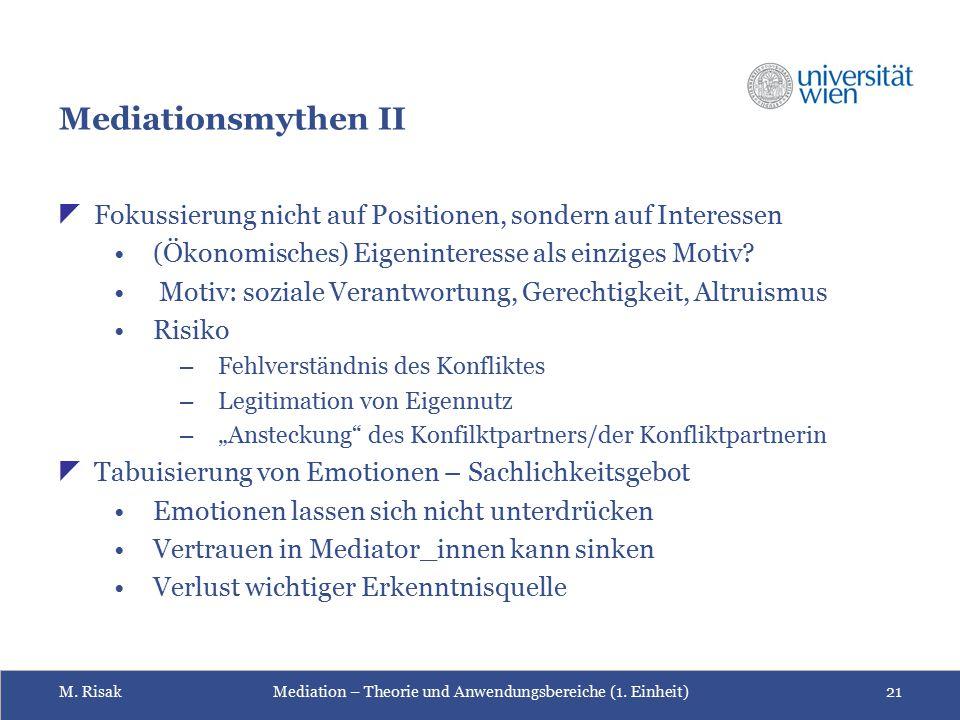 M. RisakMediation – Theorie und Anwendungsbereiche (1. Einheit)21 Mediationsmythen II  Fokussierung nicht auf Positionen, sondern auf Interessen (Öko