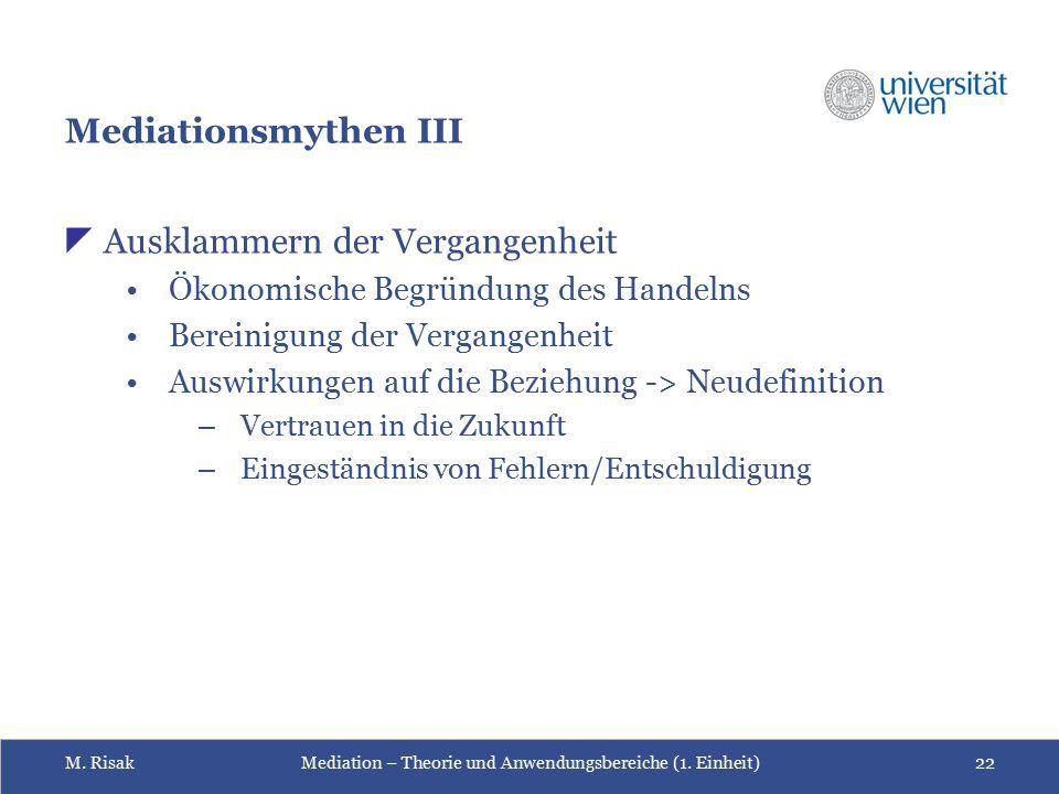 M. RisakMediation – Theorie und Anwendungsbereiche (1. Einheit)22 Mediationsmythen III  Ausklammern der Vergangenheit Ökonomische Begründung des Hand