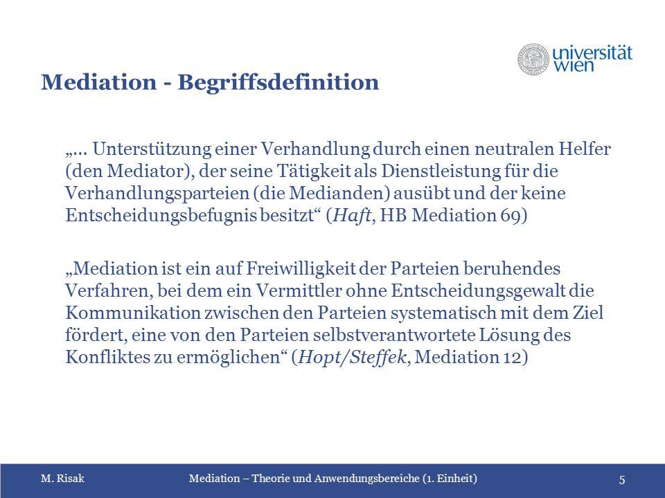 """M. RisakMediation – Theorie und Anwendungsbereiche (1. Einheit)5 Mediation - Begriffsdefinition """"… Unterstützung einer Verhandlung durch einen neutral"""