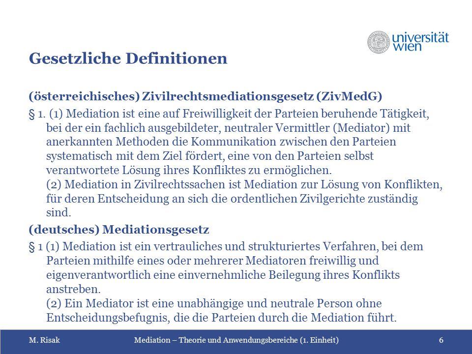 M. RisakMediation – Theorie und Anwendungsbereiche (1. Einheit)6 Gesetzliche Definitionen (österreichisches) Zivilrechtsmediationsgesetz (ZivMedG) § 1