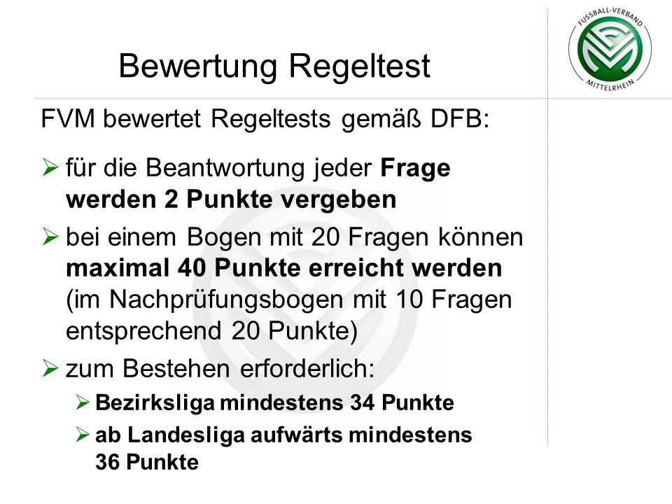 Bewertung Regeltest FVM bewertet Regeltests gemäß DFB:  für die Beantwortung jeder Frage werden 2 Punkte vergeben  bei einem Bogen mit 20 Fragen kön