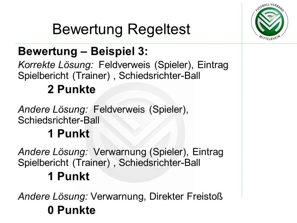 Bewertung Regeltest Bewertung – Beispiel 3: Korrekte Lösung: Feldverweis (Spieler), Eintrag Spielbericht (Trainer), Schiedsrichter-Ball 2 Punkte Ander