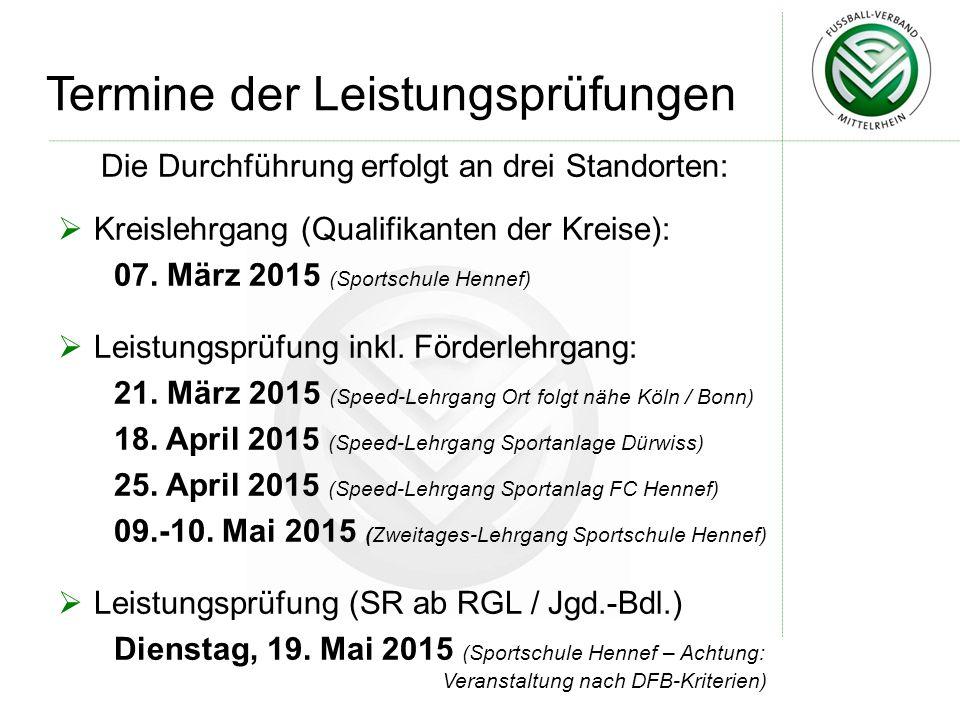Termine der Leistungsprüfungen Die Durchführung erfolgt an drei Standorten:  Kreislehrgang (Qualifikanten der Kreise): 07. März 2015 (Sportschule Hen